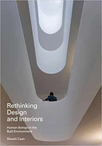 Rethinking Design And Interiors: Human Beings In The Built Environment:  Amazon.de: Shashi Caan: Fremdsprachige Bücher