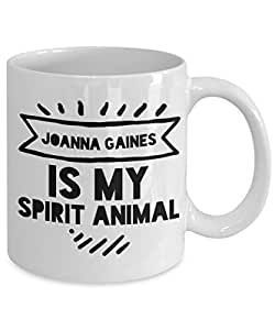 Joanna Gaines Mug - Joanna Gaines is my Spirit Animal - 11 oz Gift Mug
