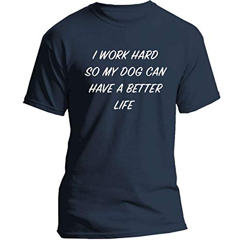 I Work Hard So My Dog Can Have A Better Life T-Shirt Funny Gift for Dog Owner (Navy-Tshirt/XL)