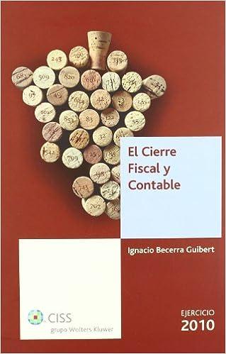 Ignacio Becerra Guibert - El Cierre Fiscal Y Contable. Ejercicio 2010