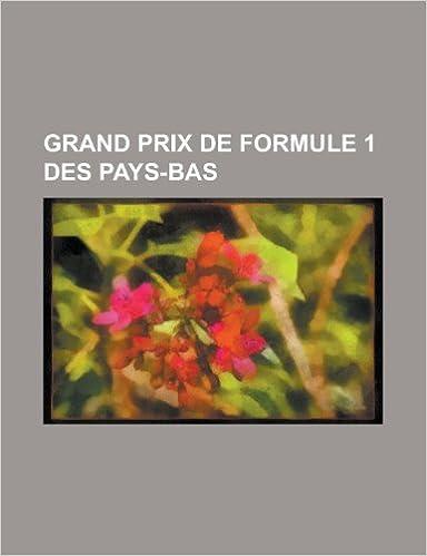 Télécharger des ebooks epub pour iphone Grand Prix de Formule 1 Des Pays-Bas: Grand Prix Automobile Des Pays-Bas 1973, Grand Prix Automobile Des Pays-Bas 1977 115971052X in French PDF iBook PDB