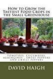 img - for MR David Haigh: How to Grow the Tastiest Food Crops in the Small Greenhouse : Tomatoes, Cucumbers, Aubergines, Sweet Peppers and Chilli Peppers (Paperback); 2012 Edition book / textbook / text book