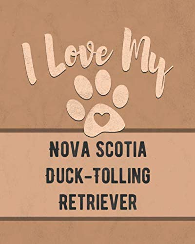 I Love My Nova Scotia Duck-Tolling Retriever: Vet, Health, Medical, Vaccination Tracker and Journal for the Dog You Love
