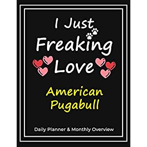 I Just Freaking Love American Pugabull: Daily Planner & Monthly Overview Solution For Every Dog Lover | Premium 120 Pages (8.5''x11'') | Gift For American Pugabull Lovers 19