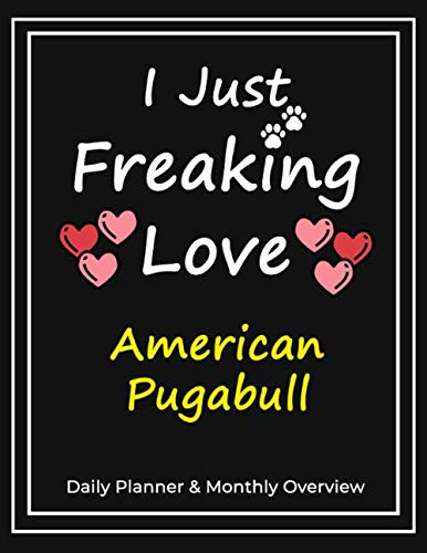 I Just Freaking Love American Pugabull: Daily Planner & Monthly Overview Solution For Every Dog Lover | Premium 120 Pages (8.5''x11'') | Gift For American Pugabull Lovers 1