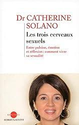 Les trois cerveaux sexuels : Entre pulsion, affection et réflexion : comment vivre sa sexualité