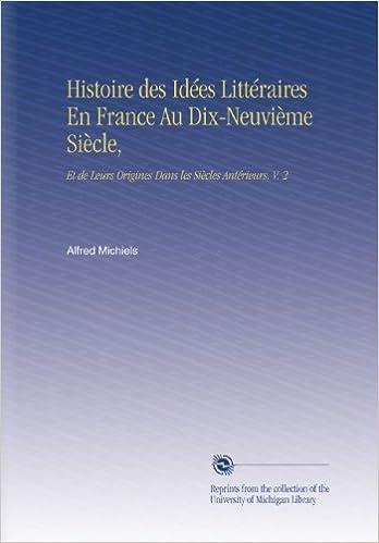 En ligne téléchargement gratuit Histoire des Idées Littéraires En France Au Dix-Neuvième Siècle,: Et de Leurs Origines Dans les Siècles Antérieurs, V.   2 pdf