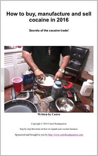 How to buy, manufacture and sell cocaine in 2016: Secrets of the cocaine trade!