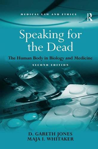 Speaking for the Dead: The Human Body in Biology and Medicine (Medical Law and Ethics)