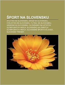 1fdf8edf0193d Šport na Slovensku: Atletika na Slovensku, Bridž na Slovensku, Cyklistika  na Slovensku, Futbal na Slovensku, Hádzaná na Slovensku - Zdroj: Wikipedia  ...