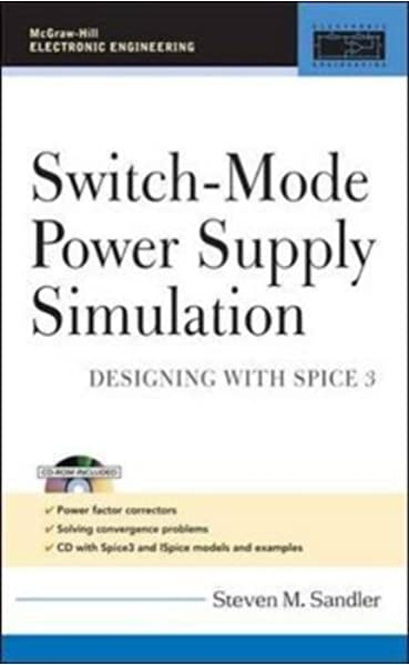 Switch Mode Power Supply Simulation Designing With Spice 3 Mcgraw Hill Electronic Engineering Sandler Steven 9780071463263 Amazon Com Books