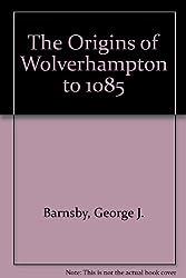 The Origins of Wolverhampton to 1085