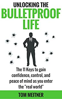 "Unlocking the Bulletproof Life: The 11 Keys to gain confidence, control, and peace of mind as you enter the ""real world"" (2-Hour Upgrade Series) by [Meitner, Tom]"