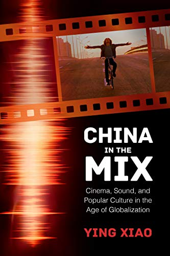 China in the Mix: Cinema, Sound, and Popular Culture in the Age of Globalization (Youth Cultures In The Age Of Global Media)
