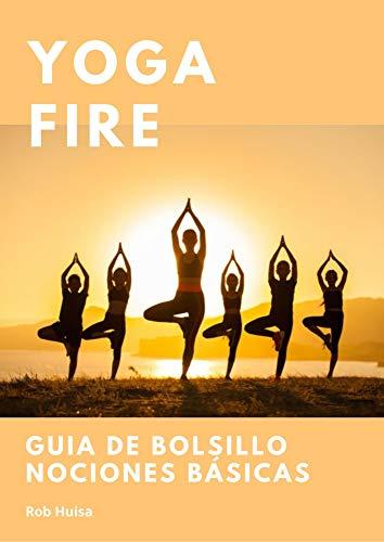 Yoga Fire: Nociones basicas del Yoga, guia de bolsillo ...