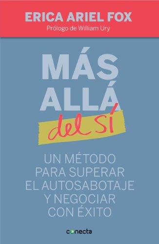 Más allá del sí: Un método para superar el autosabotaje y negociar con éxito (Spanish Edition)
