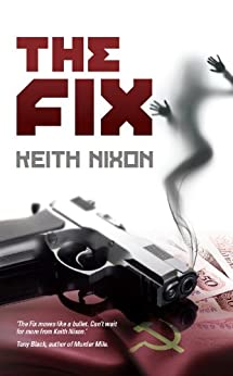 The Fix (Konstantin Book 1): A Dark and Funny Thriller That Pulls No Punches by [Nixon, Keith]