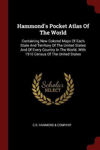 Hammond's Pocket Atlas Of The World: Containing New Colored Maps Of Each State And Territory Of The