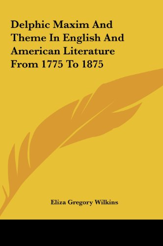 Delphic Maxim And Theme In English And American Literature From 1775 To 1875 by Kessinger Publishing, LLC