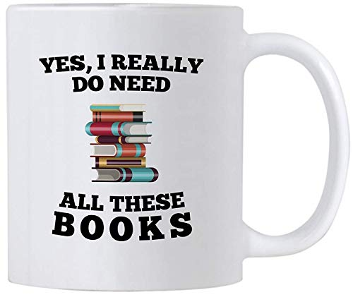 Book Lovers Gifts. Yes I Really Do Need All These Books 11 oz Readers Coffee Mug. Gift idea for Librarian, Bookworm or Literature Geeks. (I Ideas Need Gift)