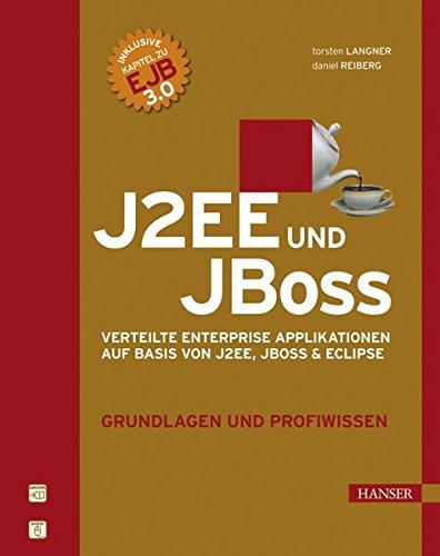 J2EE und JBoss. Verteilte Enterprise Applikationen auf Basis von J2EE, JBoss & Eclipse. Grundlagen und Profiwissen