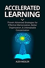 Accelerated Learning: Proven Advanced Strategies for Effective Memorization, Better Organization, and Unbreakable Concentration (be more productive Book 2)