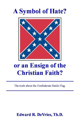 A Symbol of Hate or an Ensign of the Christian Faith: The Truth About the Confederate Battle ()
