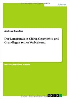 Der Lamaismus in China. Geschichte Und Grundlagen Seiner Verbreitung by Andreas Gruschke (2013-07-09)