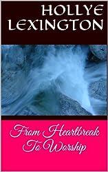 From Heartbreak To Worship