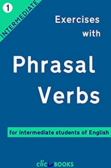 Exercises with Phrasal Verbs #1: For intermediate students of English (English Edition) de [Clic-books Digital Media]