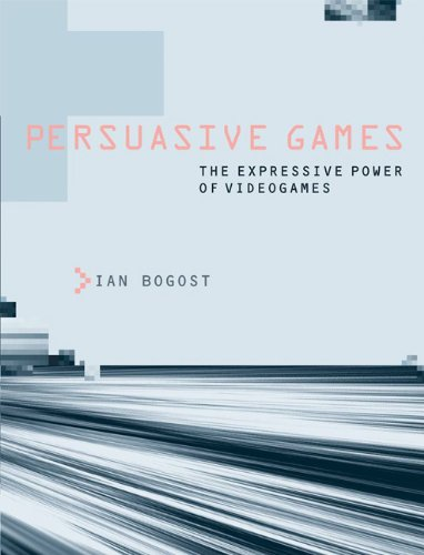 Persuasive Games: The Expressive Power of Videogames (The MIT Press)