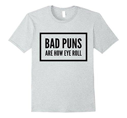 Mens Bad Puns Are How Eye Roll T-Shirt Large Heather Grey (Christmas Bad Jokes Puns)