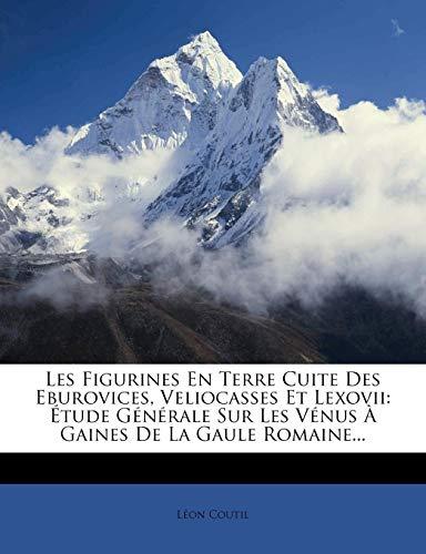 Les Figurines En Terre Cuite Des Eburovices, Veliocasses Et Lexovii: Étude Générale Sur Les Vénus À Gaines De La Gaule Romaine... (French Edition)