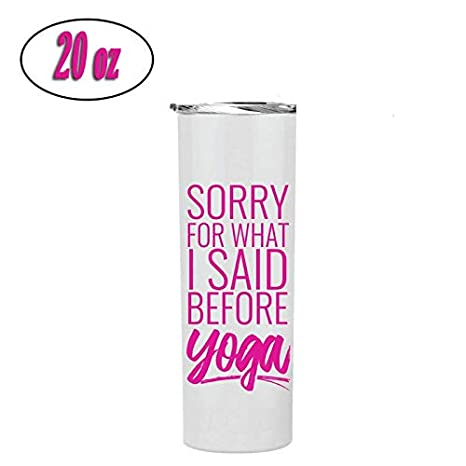 Great Gift for Yoga Wife Mother UniqueSorry For What I Said Before Yoga Stainless Steel Vacuum Powder Coated Insulated 20 oz White Tumbler Cute Fun Women Fitness Lovers Gym Mom
