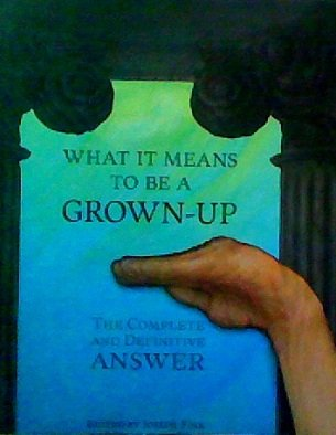 What It Means To Be A Grown-Up: The Complete and Definitive Answer