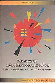 Book Paradox of Organizational Change: Engineering Organizations with Behavioral Systems Analysis by Maria Malott PhD (2003-05-01)