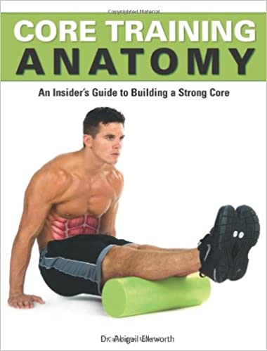 Core Training Anatomy (Anatomies of): Abigail Ellsworth ...