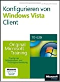 Konfigurieren von Microsoft Windows Vista-Computern - Original Microsoft Training: Examen 70-620: Praktisches Selbststudium und Prüfungsvorbereitung zur Administration von Windows Vista