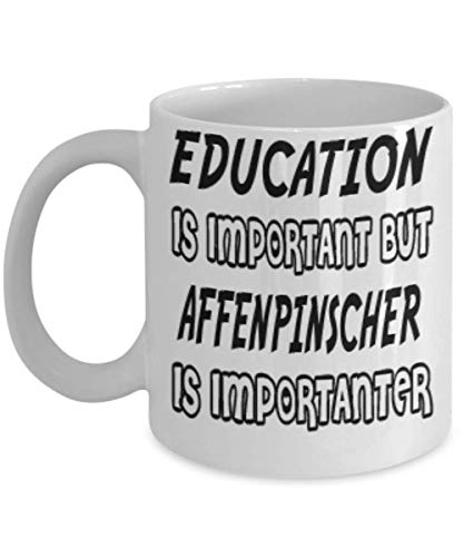 Awesome Affenpinscher Gifts 11oz Coffee Mug - Edication Is Important - Best Inspirational Gifts and Sarcasm Dogs Lover ak0803