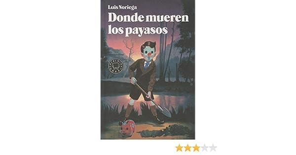 Donde mueren los payasos by Luis Noriega(2013-01-09): Amazon.es ...