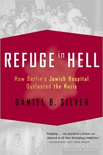 Refuge in Hell: How Berlin's Jewish Hospital Outlasted the Nazis Reprint edition by Silver, Daniel B. (2004)