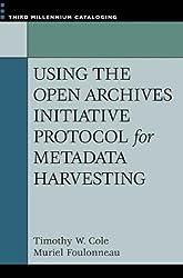 Using the Open Archives Initiative Protocol for Metadata Harvesting (Third Millennium Cataloging)