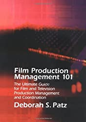 Production Management 101: The Ultimate Guide to Film and Television Production Management and Coordination
