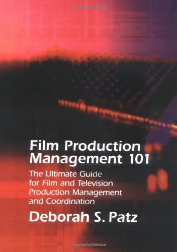 Film Production Management 101: The Ultimate Guide for Film and Television Production Management and Coordination (Micha