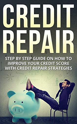 Credit Repair: Step By Step Guide On How To Improve Your Credit Score With Credit Repair Strategies (credit, credit score, Habits, Passive income, credit repair)