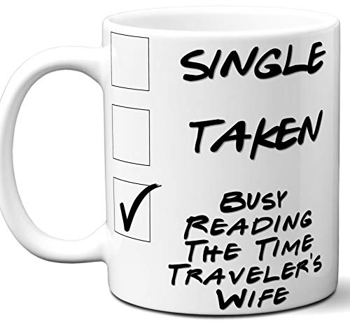 The Time Traveler's Wife Book Lover Gift Mug. Single, Funny Taken, Busy Reading. Book Club, Themed, Accessories, Men, Women, Birthday, Christmas, Father's Day, Mother's Day. 11 oz.