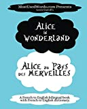 Alice in Wonderland - Alice au Pays des Merveilles (A French to English bilingual book with French-English Dictionary): Learn French Fast and Easy ... Parallel Text Books (French Bilingual Books)