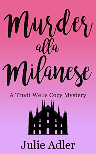 Murder alla Milanese (Trudi Wells Cozy Mystery Series Book 3) by [Adler, Julie]