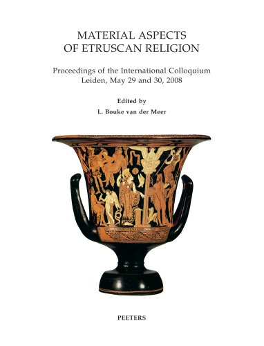 Material Aspects of Etruscan Religion: Proceedings of the International Colloquium Leiden, May 29 and 30, 2008 (Babesch Supplementa)