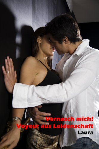 Vernasch mich! 2: Voyeur aus Leidenschaft - Sexgeschichten (German Edition)